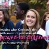 What Kids Need: Moms in Prayer