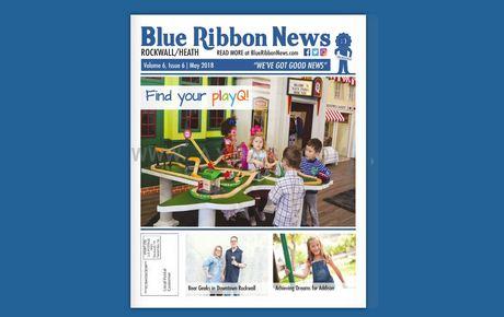 Blue Ribbon News May 2018 print edition hits mailboxes throughout Rockwall, Heath