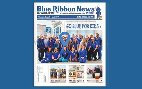 Blue Ribbon News April 2019 Print Edition Hits Mailboxes Throughout Rockwall, Heath