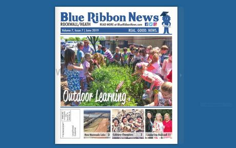 Blue Ribbon News June 2019 Print Edition Hits Mailboxes Throughout Rockwall, Heath