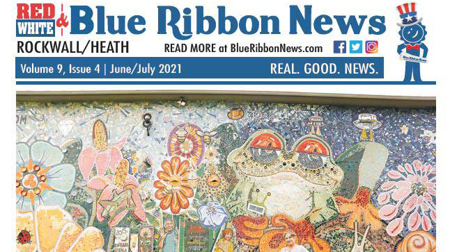 Blue Ribbon News Summer 2021 print edition hits mailboxes throughout Rockwall, Heath